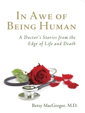 In Awe of Being Human: A Doctor's Stories From the Edge of Life and Death